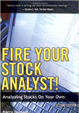 Fire Your Stock Analyst!: Analyzing Stocks On Your Own by Harry Domash